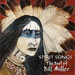 Bill Miller Spirit Songs: The Best Of Bill Miller