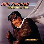 Mike Cross High Powered, Low Flying