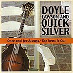 Doyle Lawson & Quicksilver Once And For Always/The News Is Out