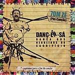 Tom Zé Danç-Êh-Sá: Dança Dos Herdeiros Do Sacrifício