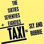 Sly & Robbie The Sixties+Seventies+Eighties=TAXI=Sly & Robbie