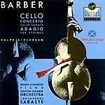 Samuel Barber Cello Concerto in A Minor, Op.22/Cello Sonata, Op.6/Adagio For Strings, Op.11