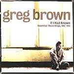 Greg Brown If I Had Known: Essential Recordings, 1980-1996