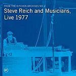 Steve Reich From The Kitchen Archives No.2: Steve Reich & Musicians, Live 1977