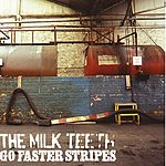 The Milk Teeth Go Faster Stripes/As Good As It Gets