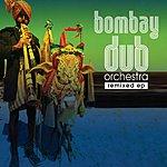 Bombay Dub Orchestra Bombay Dub Orchestra Remixed EP