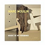 Marc Moulin Music Is My Husband (Radio Edit)