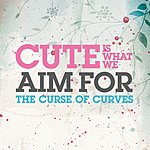Cute Is What We Aim For The Curse Of Curves (Single)