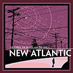 New Atlantic The Streets, The Sounds, And The Love