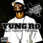 Yung Ro Go Hard Texas (Parental Advisory)