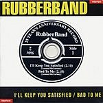 Rubber I'll Keep You Satisfied/Bad To Me