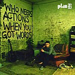 Plan B Who Needs Actions When You Got Words (Parental Advisory)
