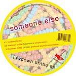 Someone Else Lowdown Brittle EP