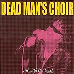 Dead Man's Choir Out With The Trash