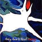 Roesy Only Love Is Real