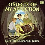 Peter Bjorn & John Objects Of My Affection/Let's Call It Off