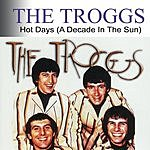 The Troggs Hot Days - A Decade In The Sun