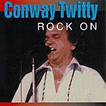 Conway Twitty Rock On