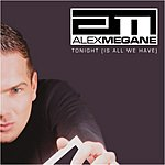 Alex Megane Tonight (Is All We Have) (6-Track Maxi-Single)