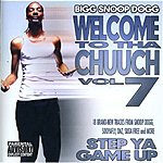 Snoop Dogg Welcome To Tha Chuuch, Vol.7: Step Ya Game Up