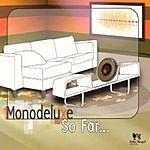 Monodeluxe So Far...