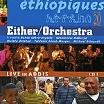 Either Orchestra Ethiopiques 20, Either Orchestra And Guest, Live In Addis Vol.1