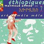 Mahmoud Ahmed Éthiopiques, Vol.7: Mahmoud Ahmed, Eré Mèla Mèla
