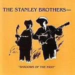 The Stanley Brothers Shadows Of The Past