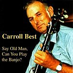 Carroll Best Say Old Man, Can You Play The Banjo?