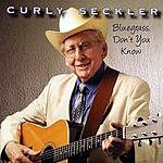 Curly Seckler Bluegrass, Don't You Know