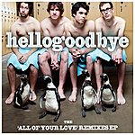 Hellogoodbye All Of Your Love (3-Track Remix Maxi-Single)