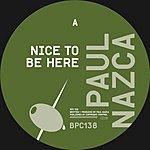 Paul Nazca Nice To Be Here (Single)