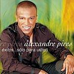 Alexandre Pires Exitos...Sólo Para Usted - So Pra' Voce