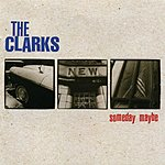 The Clarks Someday Maybe