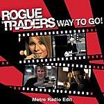 Rogue Traders Way To Go! (Metro Radio Edit)