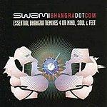 Swami Bhangradotcom: Essential Bhangra Remixes 4 Ur Mind, Soul & Feet