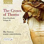 Harry Christophers The Crown Of Thorns: Eton Choirbook, Vol.2
