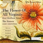 Harry Christophers The Flower Of All Virginity: Eton Choirbook, Vol.4