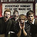 Everyday Sunday Wake Up! Wake Up!