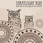 Straylight Run Soon We'll Be Living In The Future (Single)