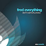 Fred Everything Don't Want Chu (Now) (3-Track Maxi-Single)