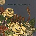 The Clientele God Save The Clientele