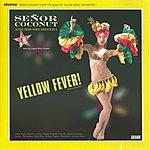Señor Coconut Senor Coconut & His Orchestra: Yellow Fever!