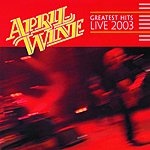 April Wine Greatest Hits: Live 2003