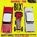 Marty Grosz Hooray For Bix!