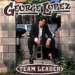 George Lopez Team Leader (Parental Advisory)