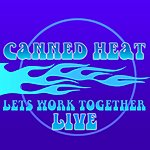 Canned Heat Let's Work Together 'Live'