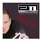 Alex Megane Tonight (Is All We Have) Remix (4-Track Remix Single)