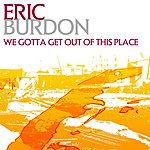 Eric Burdon We Gotta Get Out Of This Place