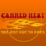 Canned Heat You Just Got To Rock